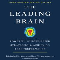 Cover image for The leading brain Powerful science-based strategies for achieving peak performance