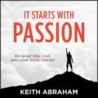 Cover image for It starts with passion Do what you love and love what you do