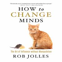 Cover image for How to change minds The art of influence without manipulation