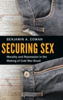 Cover image for Securing sex  morality and repression in the making of Cold War Brazil