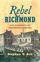 Cover image for Rebel Richmond : life and death in the Confederate capital