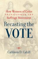 Cover image for Recasting the vote : how women of color transformed the suffrage movement