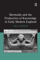 Cover image for Mermaids and the production of knowledge in early modern England
