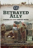 Cover image for Betrayed ally  China in the Great War
