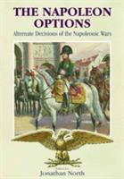 Cover image for The Napoleon options  alternate decisions of the Napoleonic wars