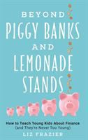 Cover image for Beyond piggy banks and lemonade stands : how to teach young kids about finance (and they're never too young)