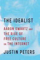 Cover image for The idealist : Aaron Swartz and the rise of free culture on the Internet