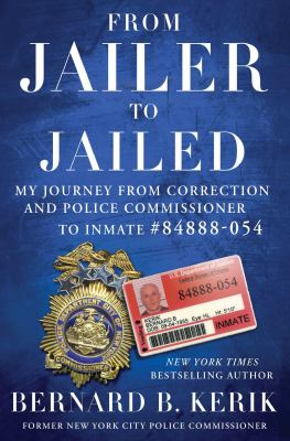 Cover image for From jailer to jailed : my journey from correction and police commissioner to inmate 84888-054