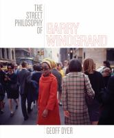 Cover image for The street philosophy of Garry Winogrand