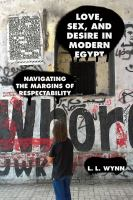 Cover image for Love, sex, and desire in modern Egypt navigating the margins of respectability