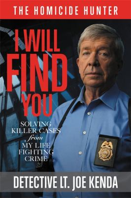 Cover image for I will find you : solving killer cases from my life of fighting crime