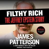 Cover image for Filthy rich a powerful billionaire, the sex scandal that undid him, and all the justice that money can buy : the shocking true story of Jeffrey Epstein