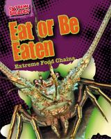 Cover image for Eat or be eaten  extreme food chains
