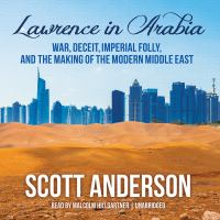 Cover image for Lawrence in Arabia war, deceit, imperial folly, and the making of the modern Middle East