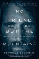Cover image for No friend but the mountains : writing from Manus Prison