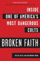 Cover image for Broken faith inside the Word of Faith Fellowship, one of America's most dangerous cults