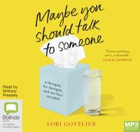 Cover image for Maybe you should talk to someone a therapist, her therapist, and our lives revealed