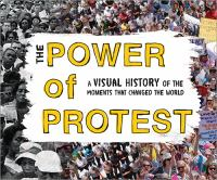 Cover image for The power of protest a visual history of the moments that changed the world