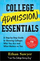 Cover image for College admission essentials : a step-by-step guide to showing colleges who you are and what matters to you