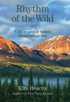 Cover image for Rhythm of the wild : a life inspired by Alaska's Denali National Park