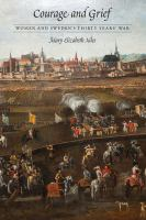 Cover image for Courage and grief women and Sweden's Thirty Years' War
