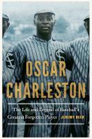Imagen de portada para Oscar Charleston : the life and legend of baseball's greatest forgotten player