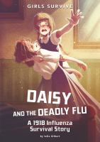 Cover image for Daisy and the deadly flu : a 1918 influenza survival story