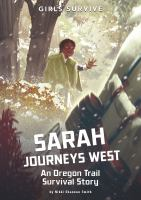 Cover image for Sarah journeys west : an Oregon Trail survival story
