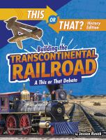 Cover image for Building the transcontinental railroad : a this or that debate
