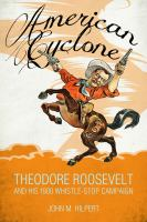 Cover image for American cyclone  Theodore Roosevelt and his 1900 whistle-stop campaign