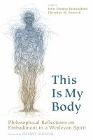 Cover image for This is my body  philosophical reflections on embodiment in a Wesleyan spirit