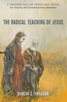 Cover image for The radical teaching of Jesus  a teacher full of grace and truth: an inquiry for thoughtful seekers