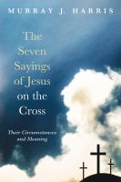 Cover image for The seven sayings of Jesus on the cross  their circumstances and meaning