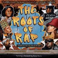 Cover image for The roots of rap : 16 bars on the 4 pillars of hip-hop