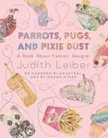Cover image for Parrots, pugs, and pixie dust : a book about fashion designer Judith Leiber