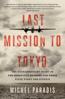 Cover image for Last mission to Tokyo : the extraordinary story of the Doolittle Raiders and their final fight for justice