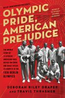 Cover image for Olympic pride, American prejudice : the untold story of 18 African Americans who defied Jim Crow and Adolf Hitler to compete in the 1936 Berlin Olympics