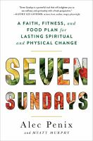 Cover image for Seven Sundays : a faith, fitness, and food plan for lasting spiritual and physical change