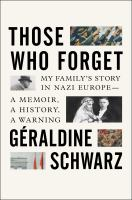 Cover image for Those who forget : my family's story in Nazi Europe--a memoir, a history, a warning.