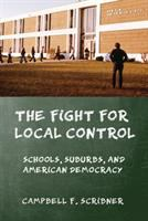 Cover image for The fight for local control schools, suburbs, and American democracy