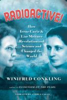 Cover image for Radioactive! how Irene Curie and Lise Meitner revolutionized science and changed the world.