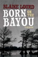 Cover image for Born on the bayou A memoir