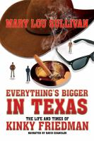 Cover image for Everything's bigger in Texas the life and times of Kinky Friedman