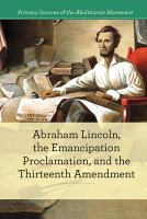 Cover image for Abraham Lincoln, the Emancipation Proclamation, and the Thirteenth Amendment