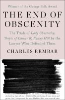 Cover image for The end of obscenity  the trials of Lady Chatterley, Tropic of Cancer & Fanny Hill by the lawyer who defended them