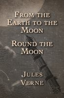 Cover image for From the Earth to the Moon and round the Moon