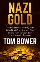 Cover image for Nazi gold  the full story of the fifty-year Swiss-Nazi conspiracy to steal billions from Europe's Jews and Holocaust survivors