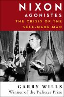 Cover image for Nixon agonistes  the crisis of the self-made man