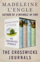 Cover image for The crosswicks journals  a circle of quiet, the summer of the great-grandmother, the irrational season, and two-part invention