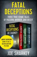 Cover image for Fatal deceptions  three true crime tales of passion, murder, and deceit